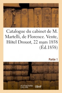 Catalogue de la collection d'estampes anciennes du cabinet de M. Martelli, de Florence. Partie 1