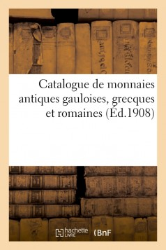 Catalogue de monnaies antiques gauloises, grecques et romaines