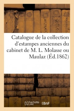 Catalogue de la collection d'estampes anciennes du cabinet de M. L. Molasse ou Maulaz